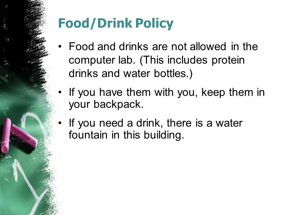 Food/Drink Policy Food and drinks are not allowed in the computer lab.