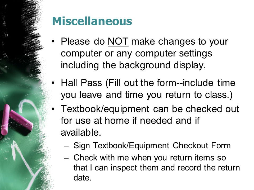 Miscellaneous Please do NOT make changes to your computer or any computer settings including the background display.