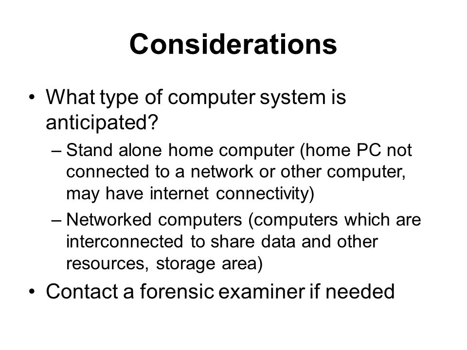 Considerations What type of computer system is anticipated.