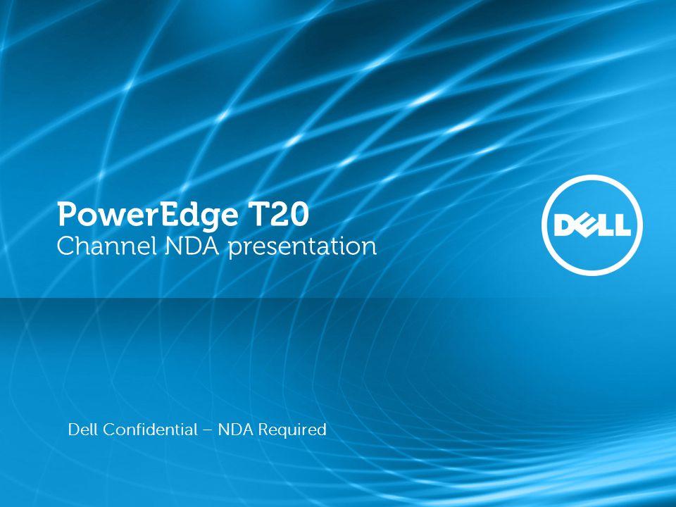 PowerEdge T20 Channel NDA presentation Dell Confidential – NDA Required