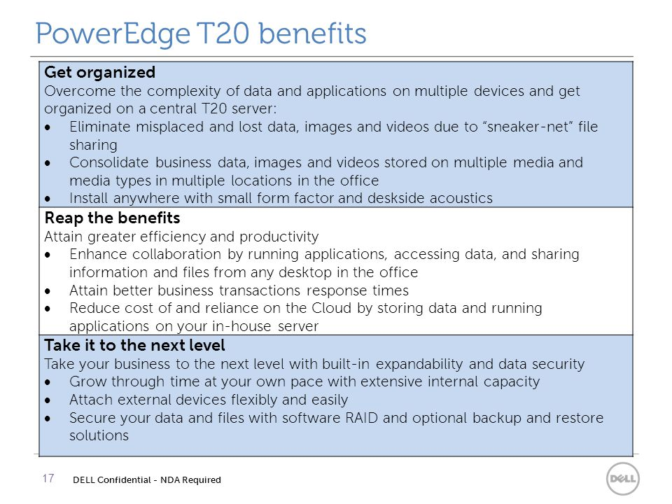 PowerEdge T20 benefits 17 Get organized Overcome the complexity of data and applications on multiple devices and get organized on a central T20 server