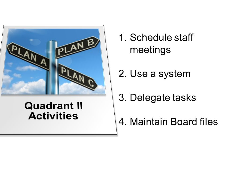 1.Schedule staff meetings 2.Use a system 3.Delegate tasks 4.Maintain Board files