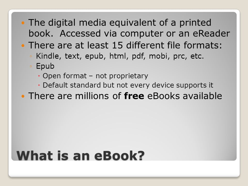 What is an eBook. The digital media equivalent of a printed book.