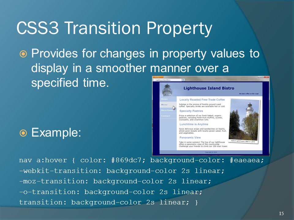 CSS3 Transition Property  Provides for changes in property values to display in a smoother manner over a specified time.  Example: nav a:hover { col