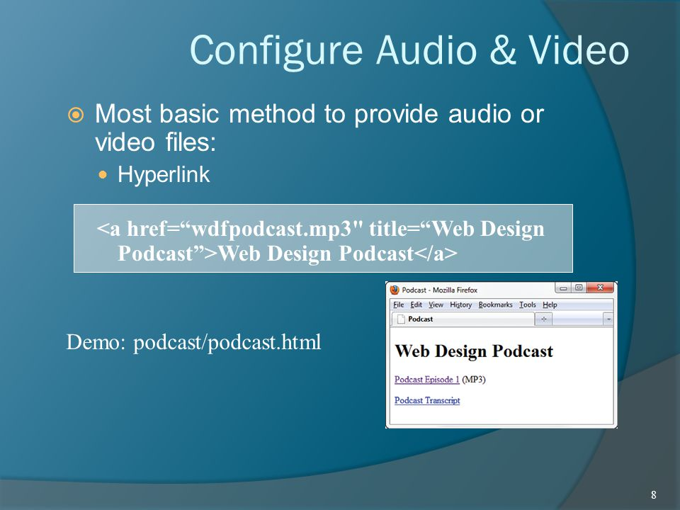 Configure Audio & Video  Most basic method to provide audio or video files: Hyperlink Web Design Podcast 8 Demo: podcast/podcast.html