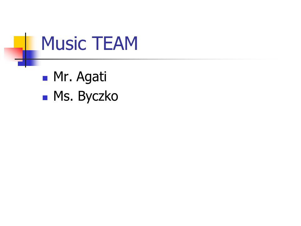 Music TEAM Mr. Agati Ms. Byczko