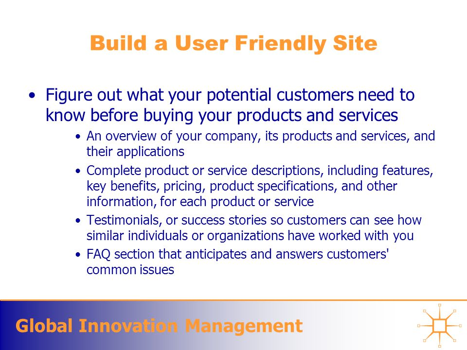 Global Innovation Management Build a User Friendly Site Figure out what your potential customers need to know before buying your products and services