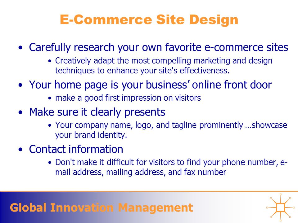 Global Innovation Management E-Commerce Site Design Carefully research your own favorite e-commerce sites Creatively adapt the most compelling marketi