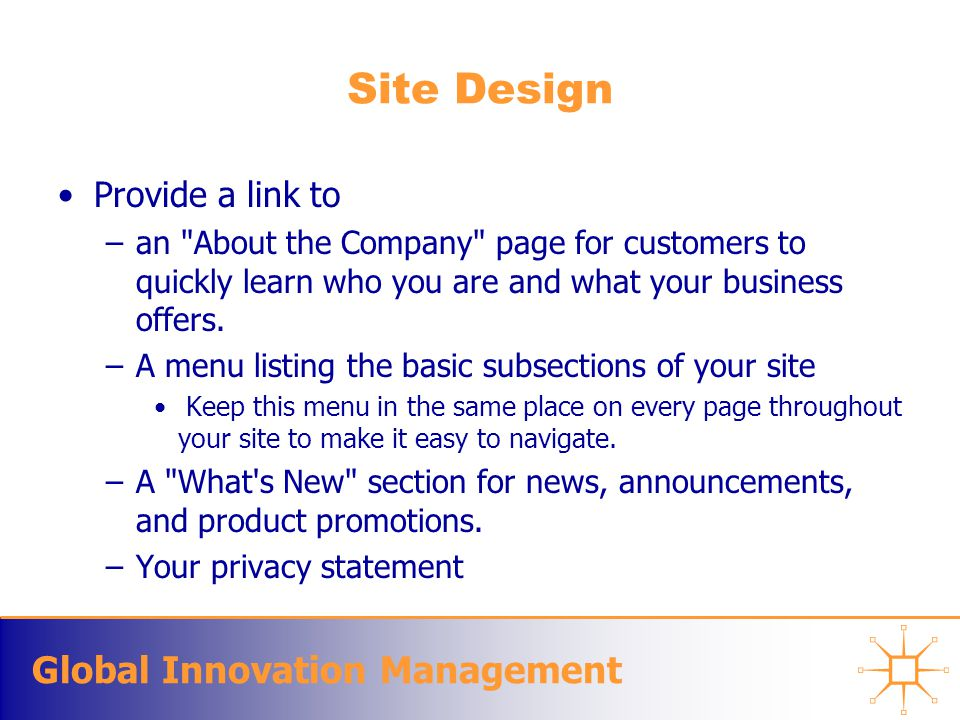 Global Innovation Management Site Design Provide a link to –an About the Company page for customers to quickly learn who you are and what your business offers.