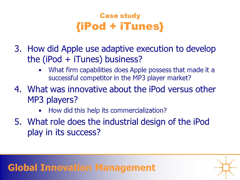 Global Innovation Management Case study {iPod + iTunes} 3.How did Apple use adaptive execution to develop the (iPod + iTunes) business.
