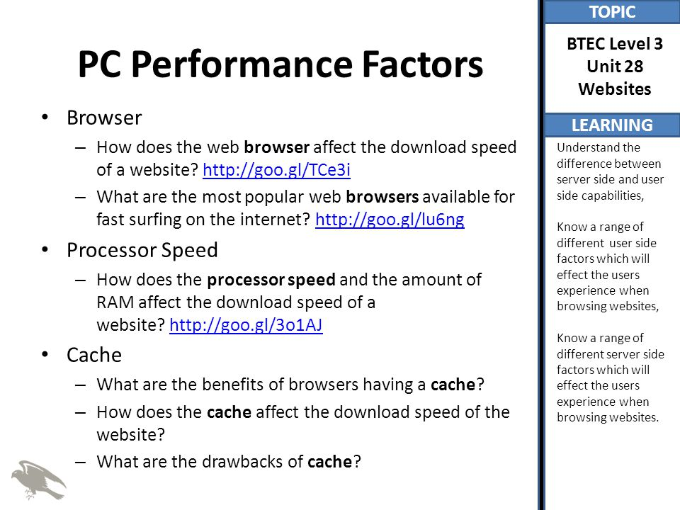 TOPIC LEARNING BTEC Level 3 Unit 28 Websites Understand the difference between server side and user side capabilities, Know a range of different user side factors which will effect the users experience when browsing websites, Know a range of different server side factors which will effect the users experience when browsing websites.