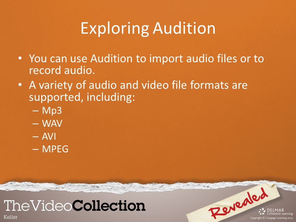 Exploring Audition You can use Audition to import audio files or to record audio. A variety of audio and video file formats are supported, including: