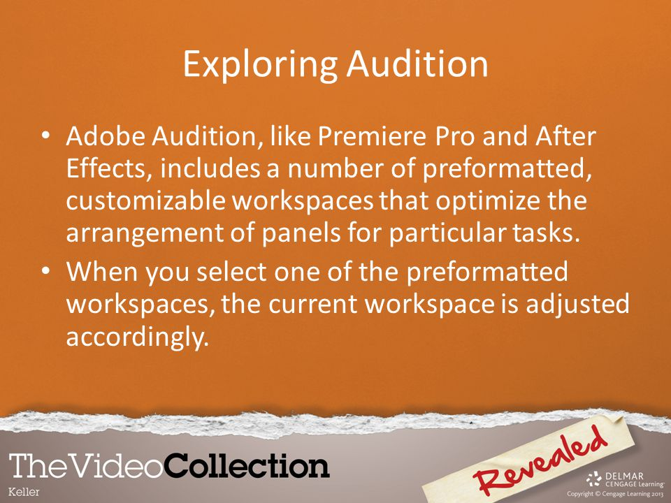 Exploring Audition Adobe Audition, like Premiere Pro and After Effects, includes a number of preformatted, customizable workspaces that optimize the a