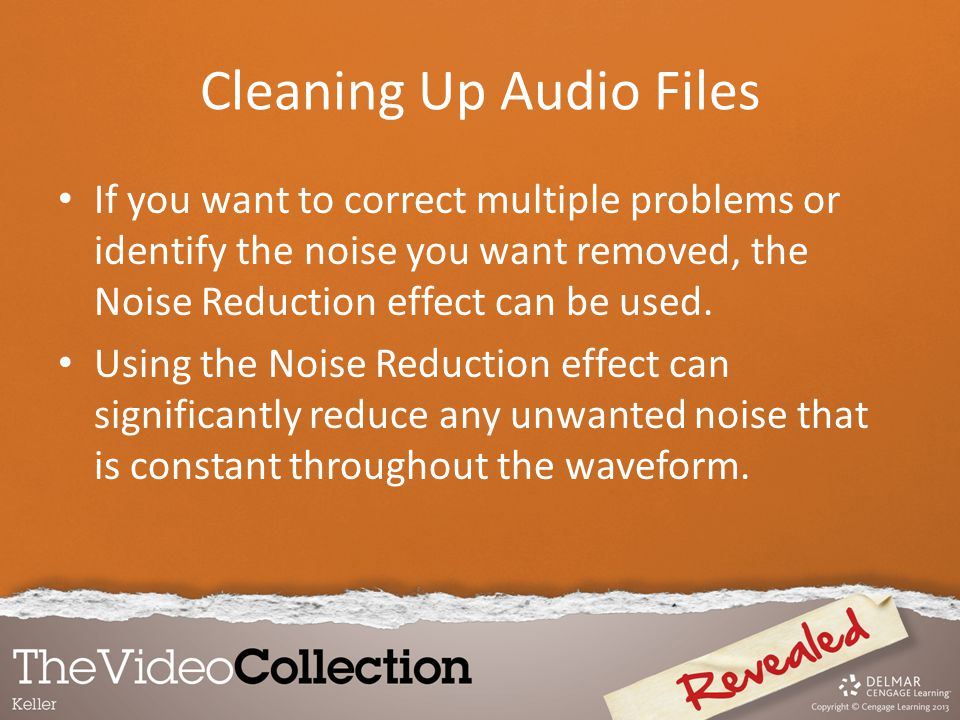 Cleaning Up Audio Files If you want to correct multiple problems or identify the noise you want removed, the Noise Reduction effect can be used. Using