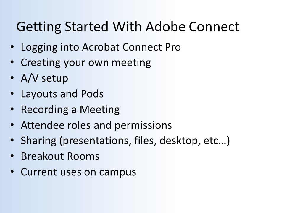 Login to Acrobat Connect Pro  Access your account: http://wisc.na4.acrobat.com http://wisc.na4.acrobat.com  Create a personal room using Custom URLs  Username = Full email address  Password = LDAP Password  Home Page  Content Tab  Meetings Tab  My Scheduled Meetings