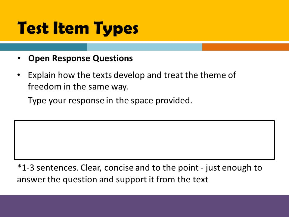 Test Item Types Open Response Questions Explain how the texts develop and treat the theme of freedom in the same way. Type your response in the space
