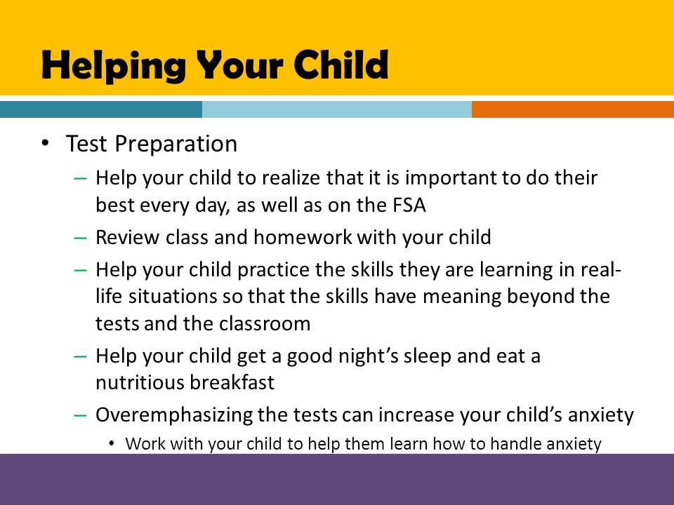 Helping Your Child Test Preparation – Help your child to realize that it is important to do their best every day, as well as on the FSA – Review class