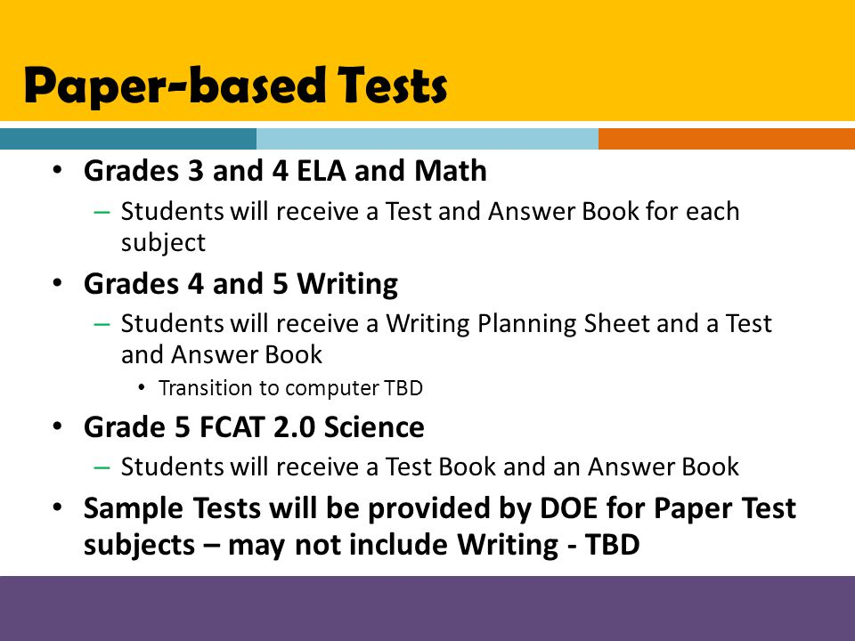 Paper-based Tests Grades 3 and 4 ELA and Math – Students will receive a Test and Answer Book for each subject Grades 4 and 5 Writing – Students will r