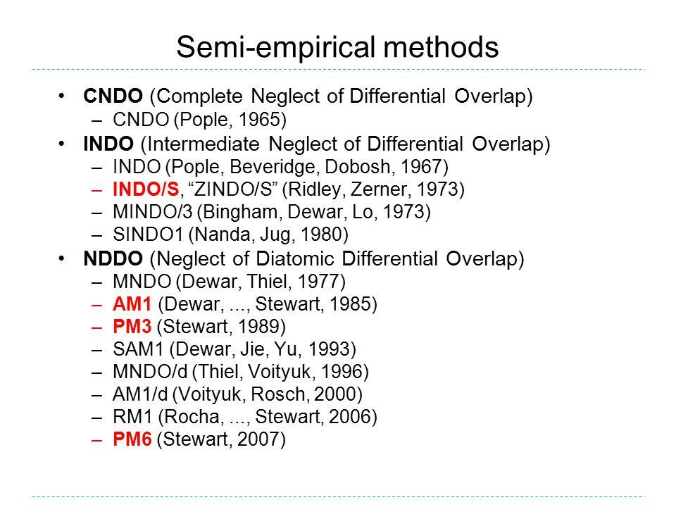Semi-empirical methods CNDO (Complete Neglect of Differential Overlap) –CNDO (Pople, 1965) INDO (Intermediate Neglect of Differential Overlap) –INDO (