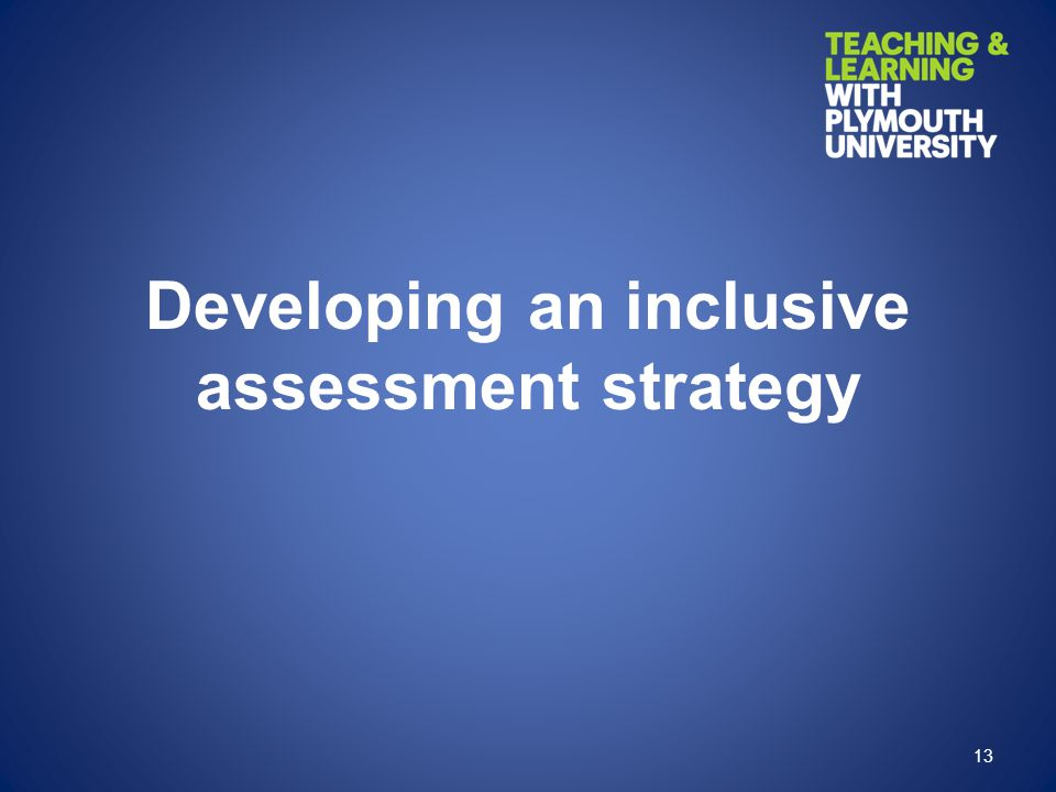 Developing an inclusive assessment strategy 13