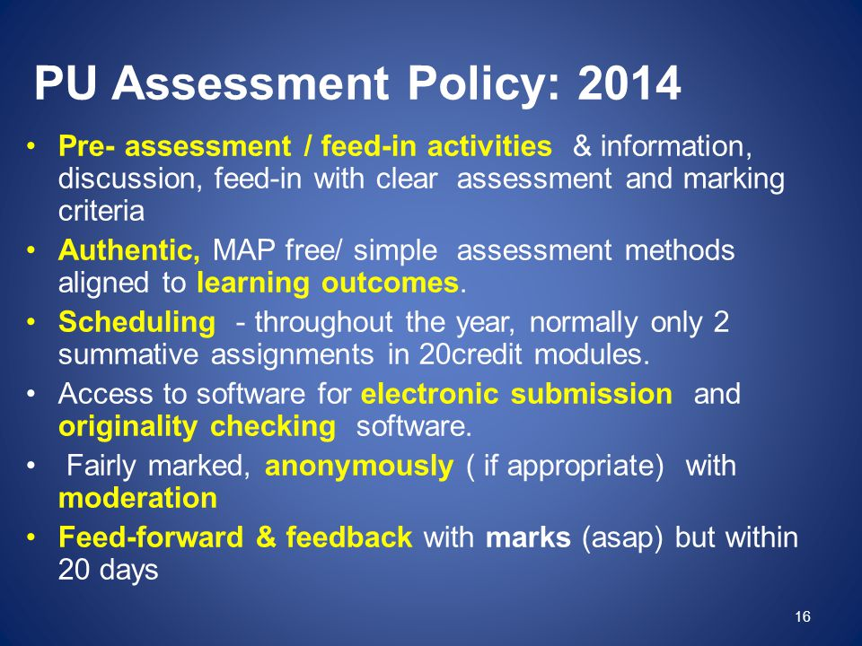 PU Assessment Policy: 2014 Pre- assessment / feed-in activities & information, discussion, feed-in with clear assessment and marking criteria Authenti
