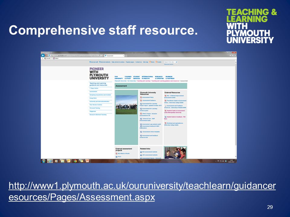 Comprehensive staff resource. http://www1.plymouth.ac.uk/ouruniversity/teachlearn/guidancer esources/Pages/Assessment.aspx 29