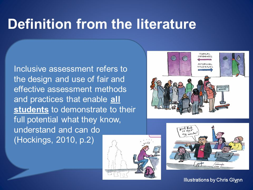 Definition from the literature Inclusive assessment refers to the design and use of fair and effective assessment methods and practices that enable al