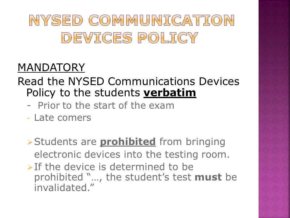 MANDATORY Read the NYSED Communications Devices Policy to the students verbatim - Prior to the start of the exam - Late comers  Students are prohibit