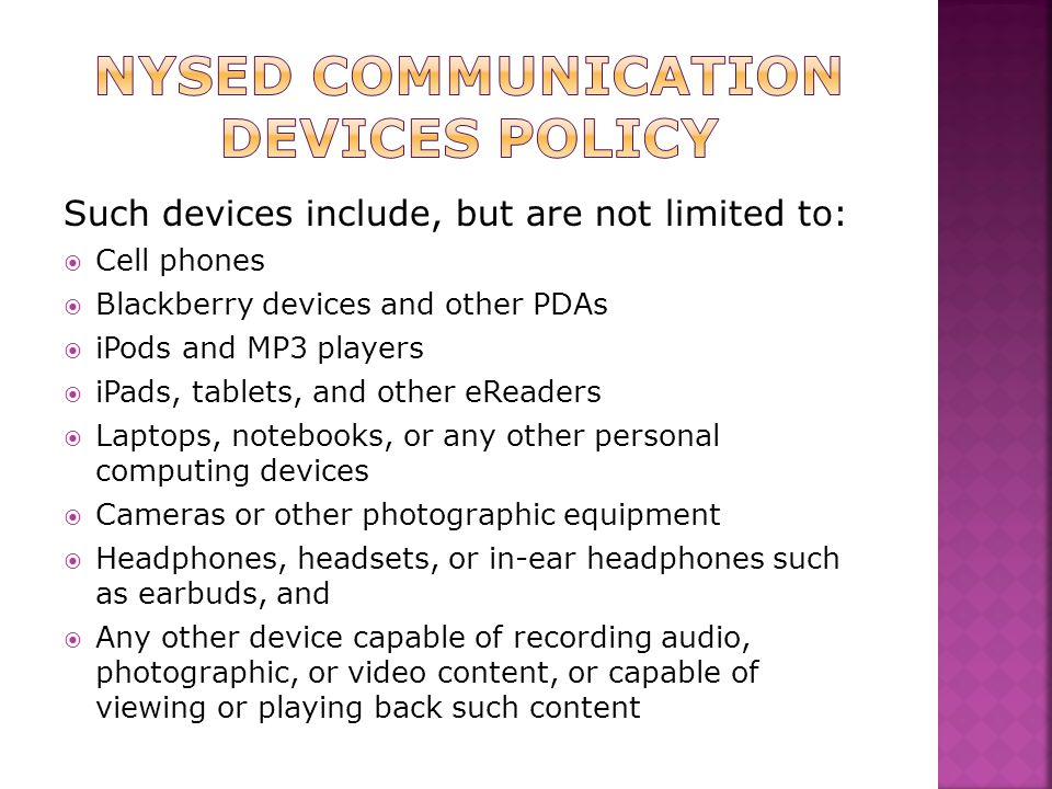 Such devices include, but are not limited to:  Cell phones  Blackberry devices and other PDAs  iPods and MP3 players  iPads, tablets, and other eR