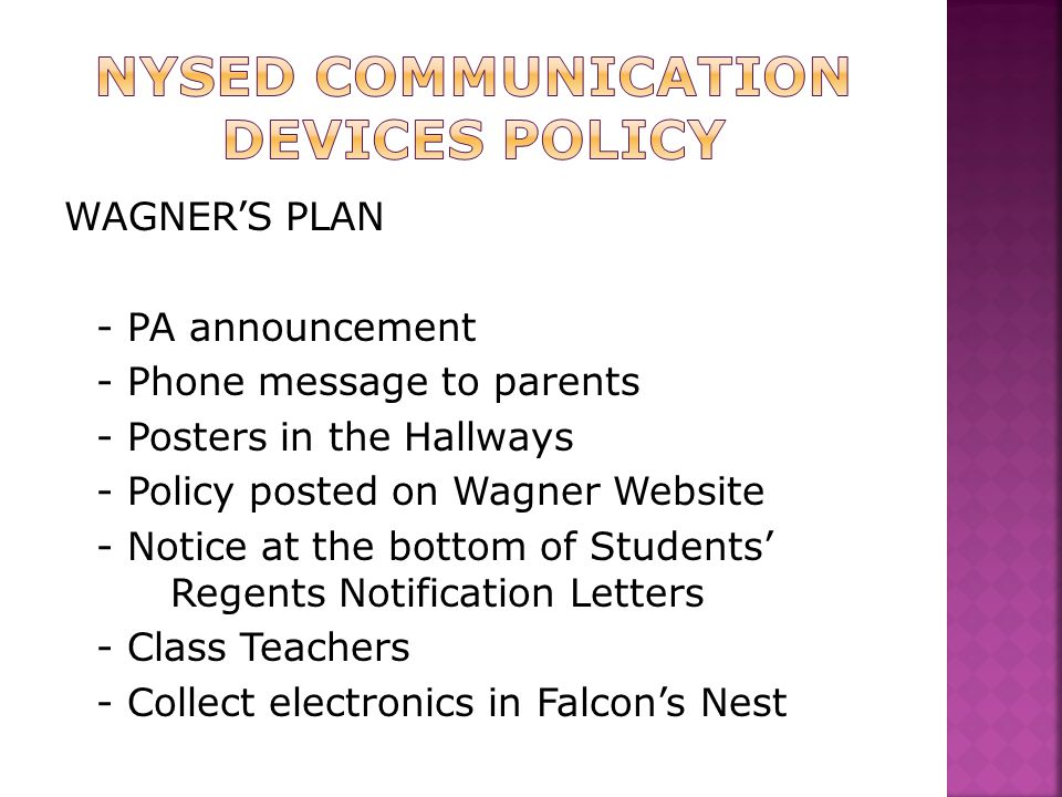 WAGNER'S PLAN - PA announcement - Phone message to parents - Posters in the Hallways - Policy posted on Wagner Website - Notice at the bottom of Stude
