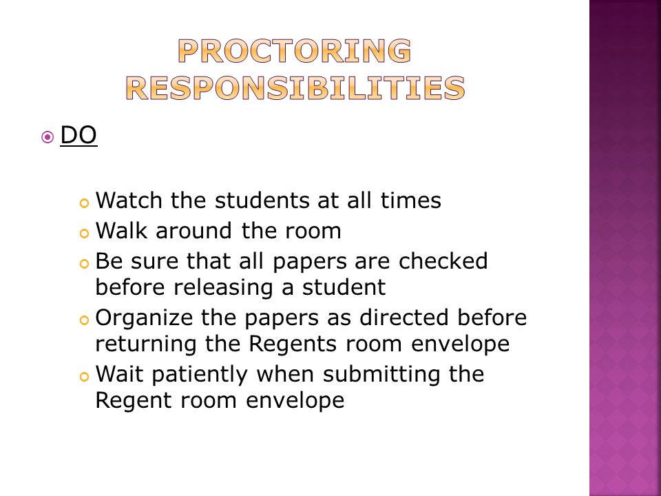  DO Watch the students at all times Walk around the room Be sure that all papers are checked before releasing a student Organize the papers as direct
