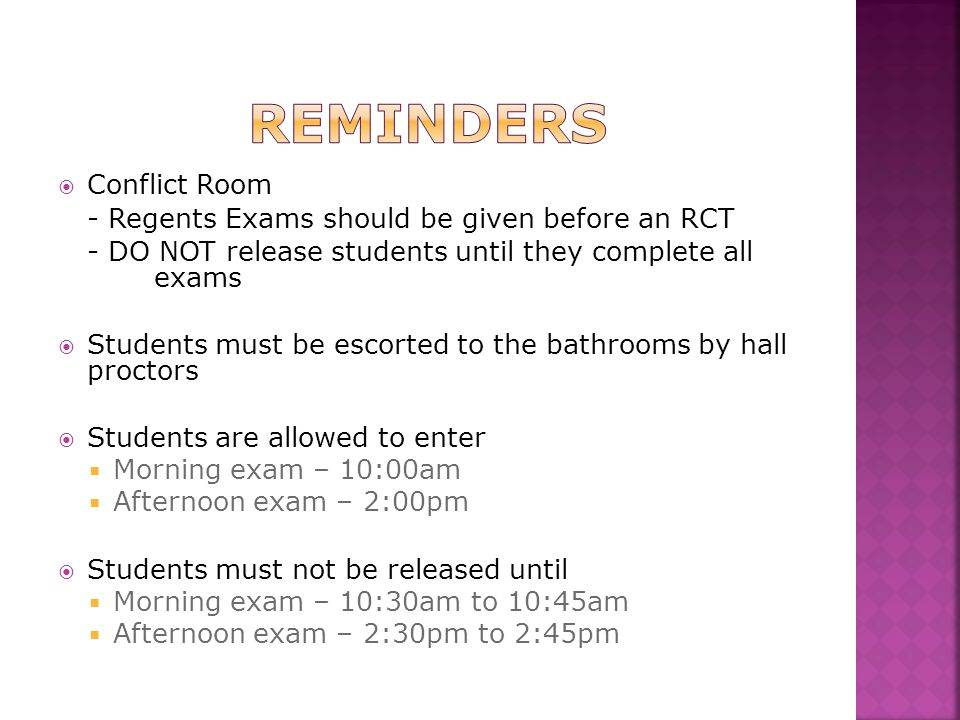  Conflict Room - Regents Exams should be given before an RCT - DO NOT release students until they complete all exams  Students must be escorted to t