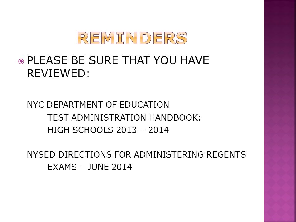  PLEASE BE SURE THAT YOU HAVE REVIEWED: NYC DEPARTMENT OF EDUCATION TEST ADMINISTRATION HANDBOOK: HIGH SCHOOLS 2013 – 2014 NYSED DIRECTIONS FOR ADMINISTERING REGENTS EXAMS – JUNE 2014