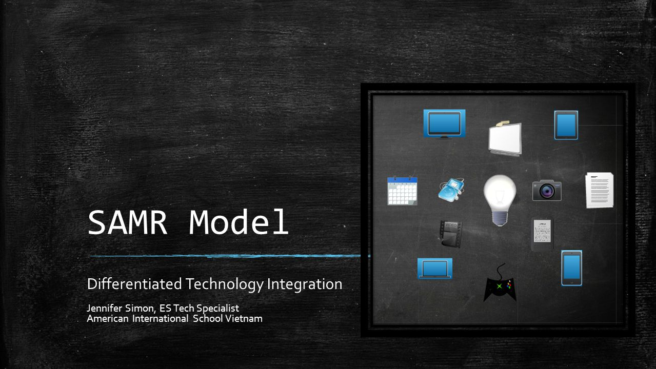 SAMR Model Differentiated Technology Integration Jennifer Simon, ES Tech Specialist American International School Vietnam