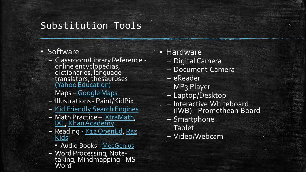 Substitution Tools ▪ Software – Classroom/Library Reference - online encyclopedias, dictionaries, language translators, thesauruses (Yahoo Education)
