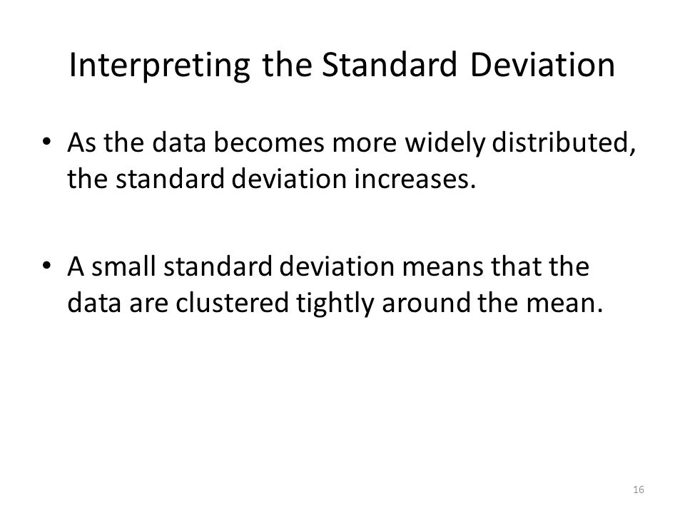 Interpreting the Standard Deviation As the data becomes more widely distributed, the standard deviation increases.