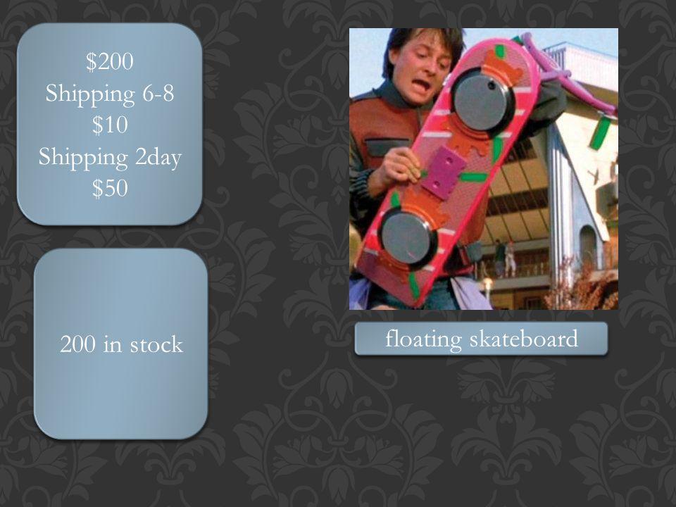 $200 Shipping 6-8 $10 Shipping 2day $50 $200 Shipping 6-8 $10 Shipping 2day $50 floating skateboard 200 in stock