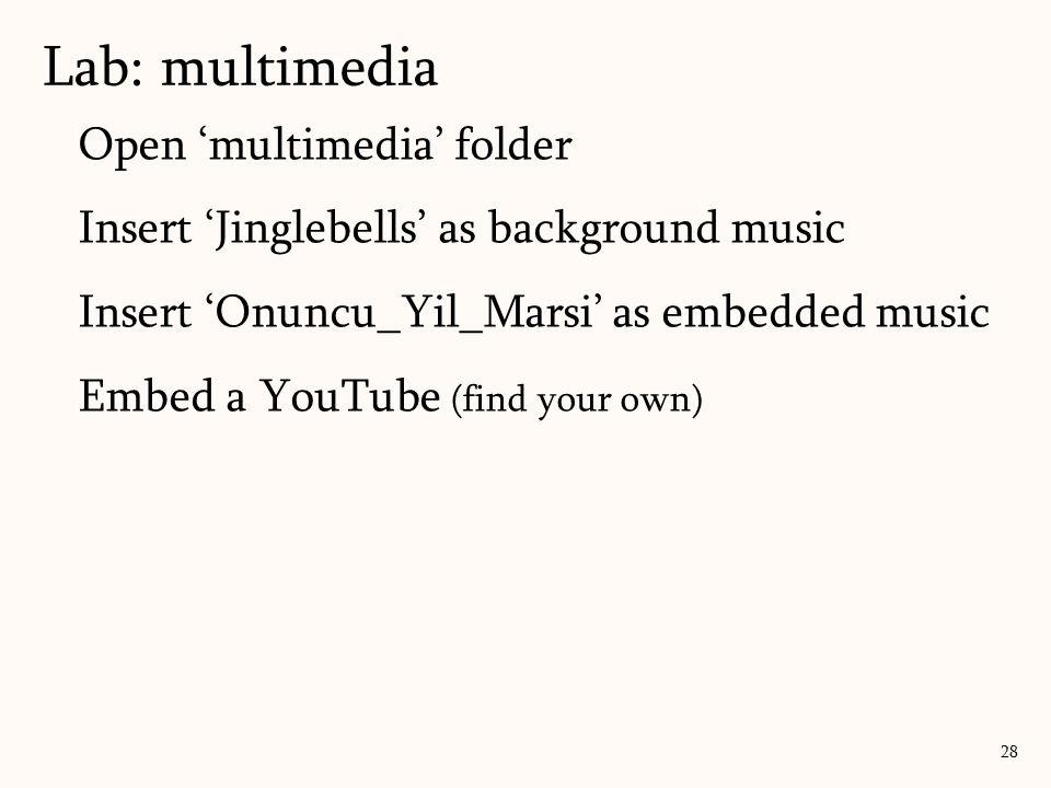 Lab: multimedia 28 Open 'multimedia' folder Insert 'Jinglebells' as background music Insert 'Onuncu_Yil_Marsi' as embedded music Embed a YouTube (find