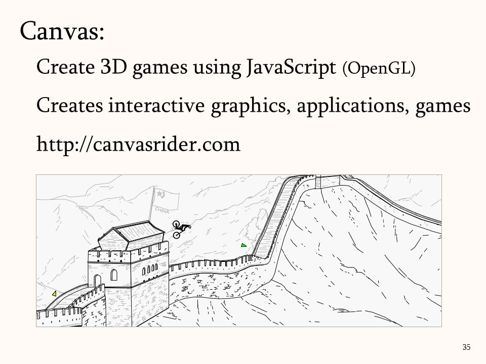 Canvas: 35 Create 3D games using JavaScript (OpenGL) Creates interactive graphics, applications, games http://canvasrider.com