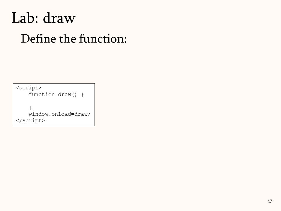 Lab: draw 47 function draw() { } window.onload=draw; Define the function: