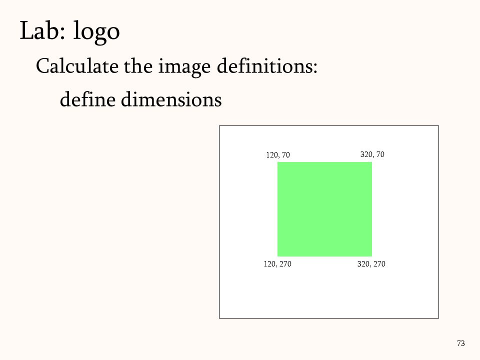 Calculate the image definitions: define dimensions Lab: logo 73 120, 70 320, 270120, 270 320, 70