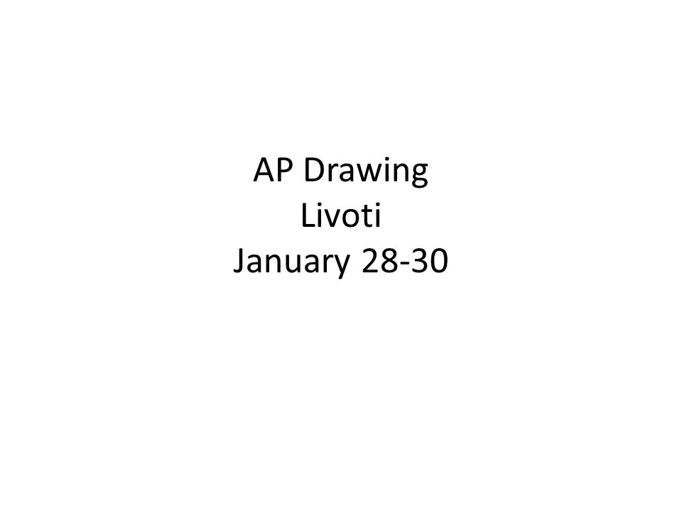 AP Drawing Livoti January 28-30