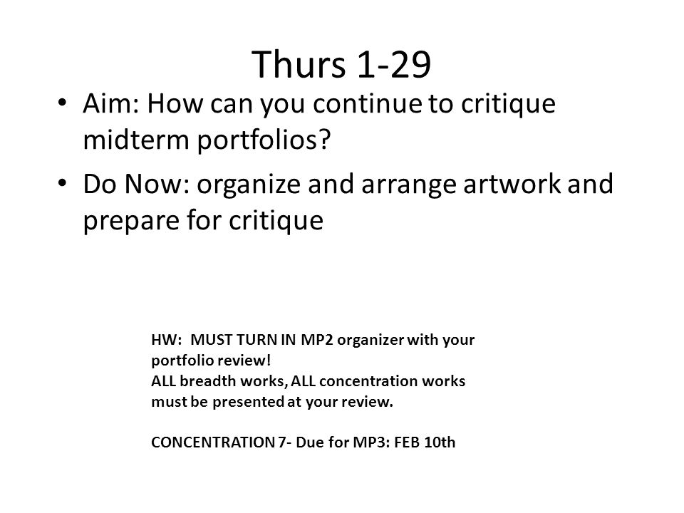 Thurs 1-29 HW: MUST TURN IN MP2 organizer with your portfolio review.