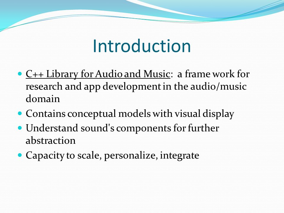 Introduction C++ Library for Audio and Music: a frame work for research and app development in the audio/music domain Contains conceptual models with