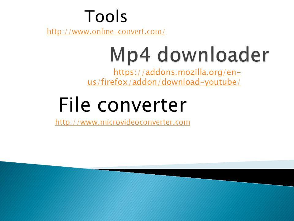 https://addons.mozilla.org/en- us/firefox/addon/download-youtube/ File converter http://www.microvideoconverter.com Tools http://www.online-convert.com/