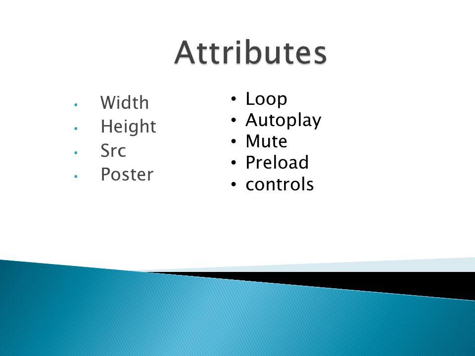 Width Height Src Poster Loop Autoplay Mute Preload controls