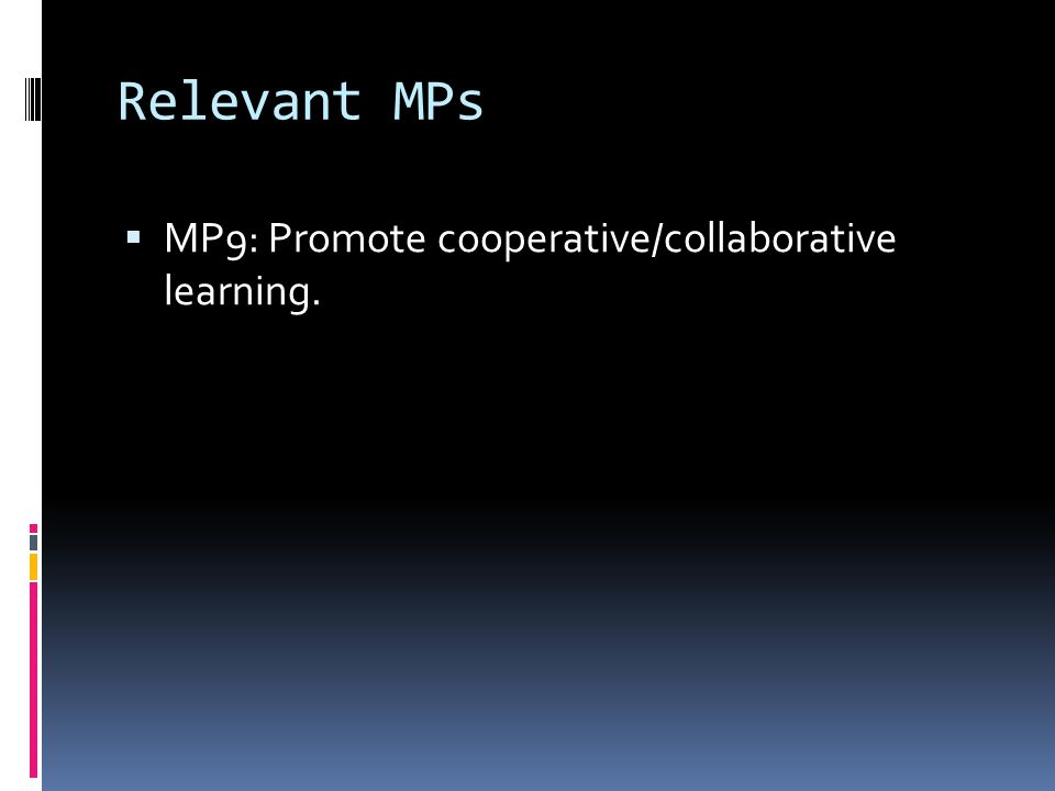 Relevant MPs  MP9: Promote cooperative/collaborative learning.