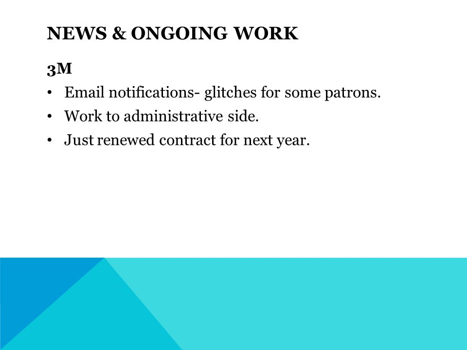 NEWS & ONGOING WORK 3M Email notifications- glitches for some patrons.