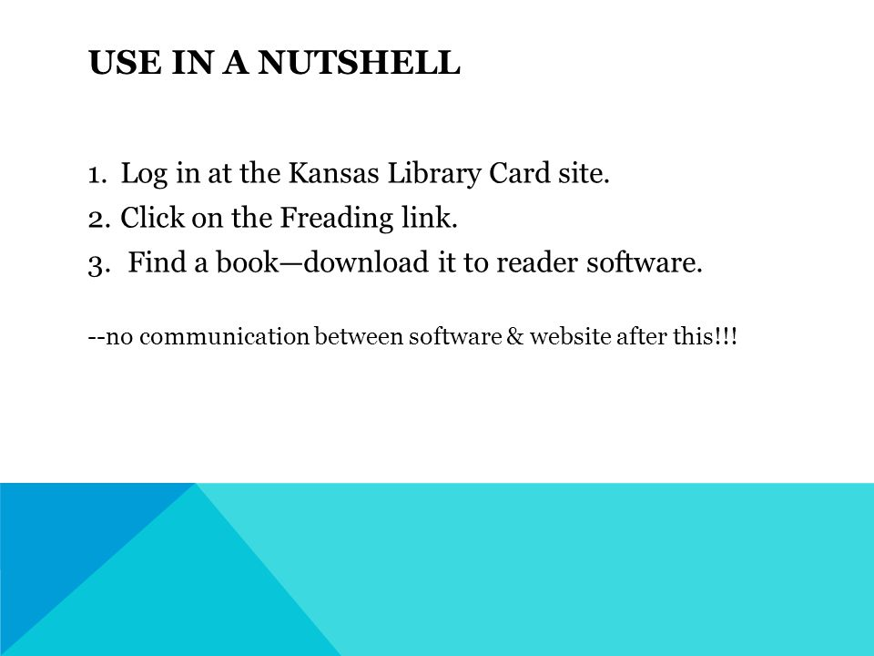 USE IN A NUTSHELL 1.Log in at the Kansas Library Card site.