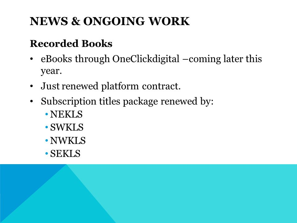 NEWS & ONGOING WORK Recorded Books eBooks through OneClickdigital –coming later this year.